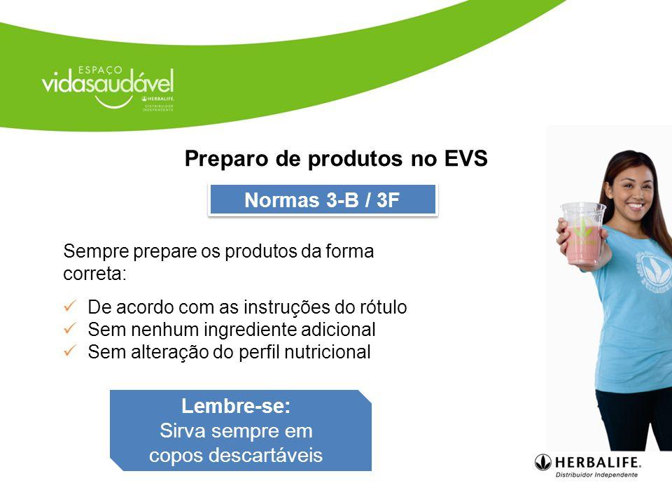 Normas 3-B / 3F Preparo de produtos no EVS Sempre prepare os produtos da forma correta: De acordo com as instruções do rótulo Sem nenhum ingrediente adicional Sem alteração do perfil nutricional Lembre-se: Sirva sempre em copos descartáveis