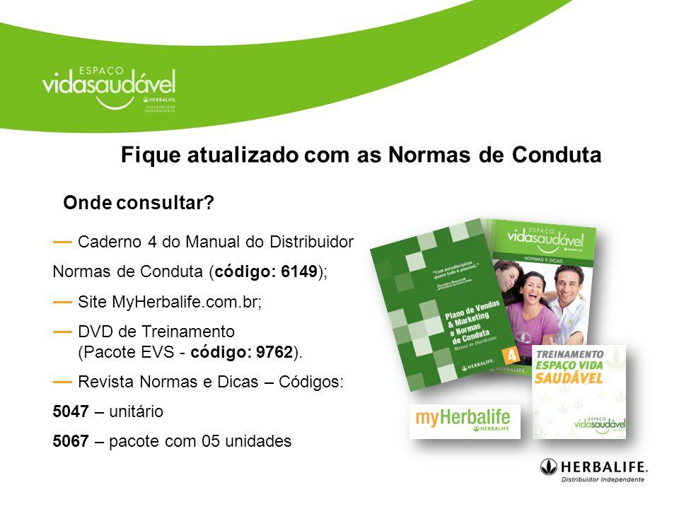 ― Caderno 4 do Manual do Distribuidor Normas de Conduta (código: 6149); ― Site MyHerbalife.com.br; ― DVD de Treinamento (Pacote EVS - código: 9762).