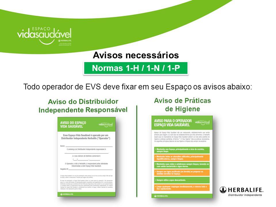 Aviso de Práticas de Higiene Aviso do Distribuidor Independente Responsável Todo operador de EVS deve fixar em seu Espaço os avisos abaixo: Avisos necessários Normas 1-H / 1-N / 1-P
