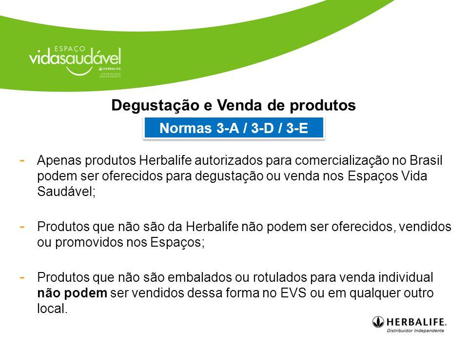 - Tabletes avulsos não podem ser oferecidos para degustação ou vendidos; - Produtos oferecidos devem ser consumidos dentro do Espaço Vida Saudável e não podem ser levados para fora do Espaço; - Produtos para viagem são proibidos Consumo de produtos Normas 3-B / 3-C / 3-D / 3-E Os produtos Herbalife que podem ser oferecidos para degustação dentro do EVS são exclusivamente: NRG em pó, Chá Original, Shakes e Pó de Proteína.