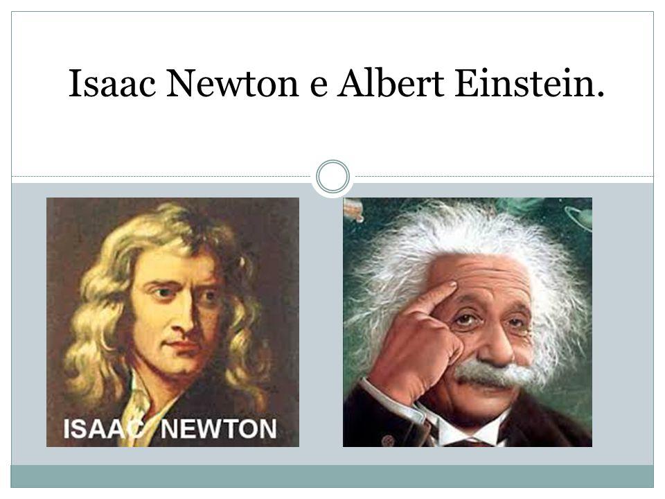 Isaac Newton e Albert Einstein.