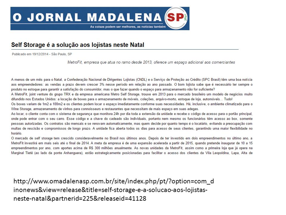 http://www.omadalenasp.com.br/site/index.php/pt/ option=com_d inonews&view=release&title=self-storage-e-a-solucao-aos-lojistas- neste-natal&partnerid=225&releaseid=41128