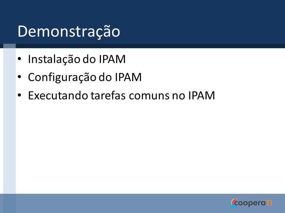Demonstração Instalação do IPAM Configuração do IPAM Executando tarefas comuns no IPAM