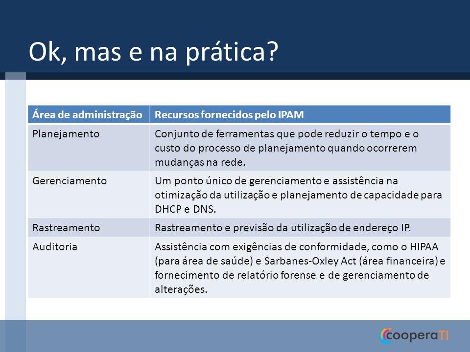 Algumas características Um único servidor IPAM Pode suportar até 150 servidores DHCP e 500 servidores DNS.