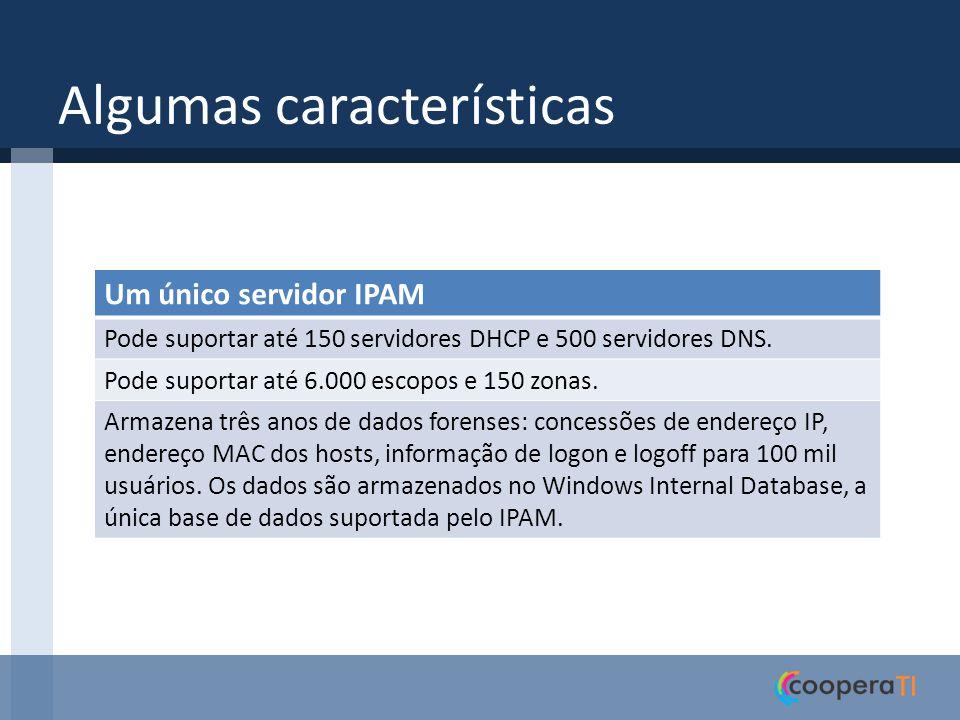 Arquitetura do IPAM Quatro módulos principais Descoberta do IPAM Gerenciamento de espaço de endereço IP Gerenciamento e monitoramento de vários servidores Auditoria operacional e acompanhamento de endereço IP Componentes Servidor IPAMCliente IPAM Grupos de segurança locais Usuários do IPAM Administradores do IPAM MSM Administradores do IPAM ASM Administradores de auditoria de IP do IPAM Administradores do IPAM