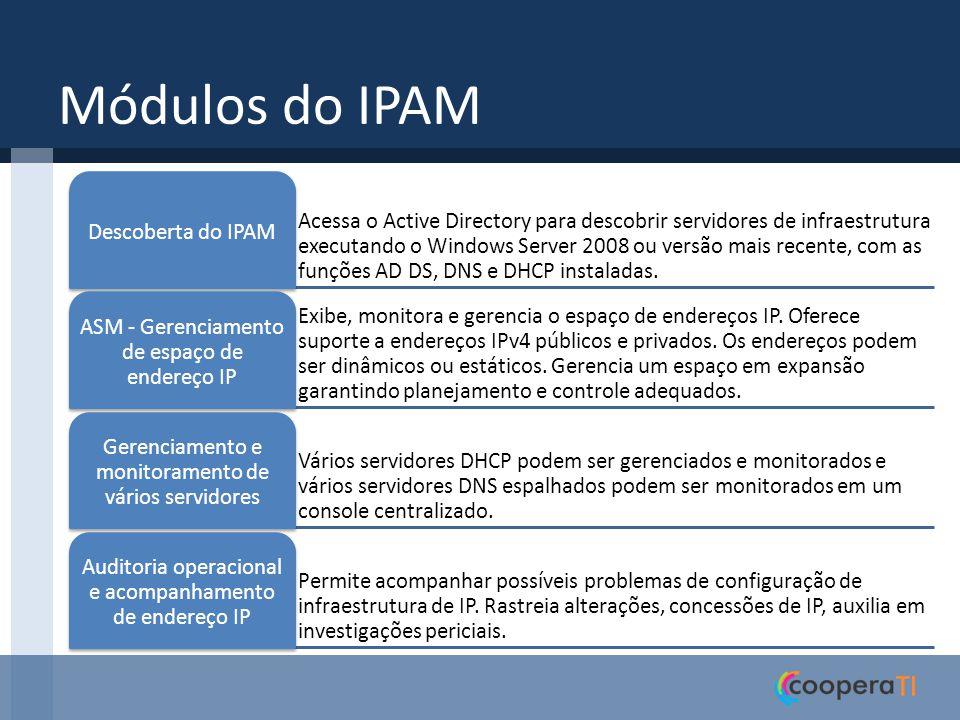 Módulos do IPAM Acessa o Active Directory para descobrir servidores de infraestrutura executando o Windows Server 2008 ou versão mais recente, com as