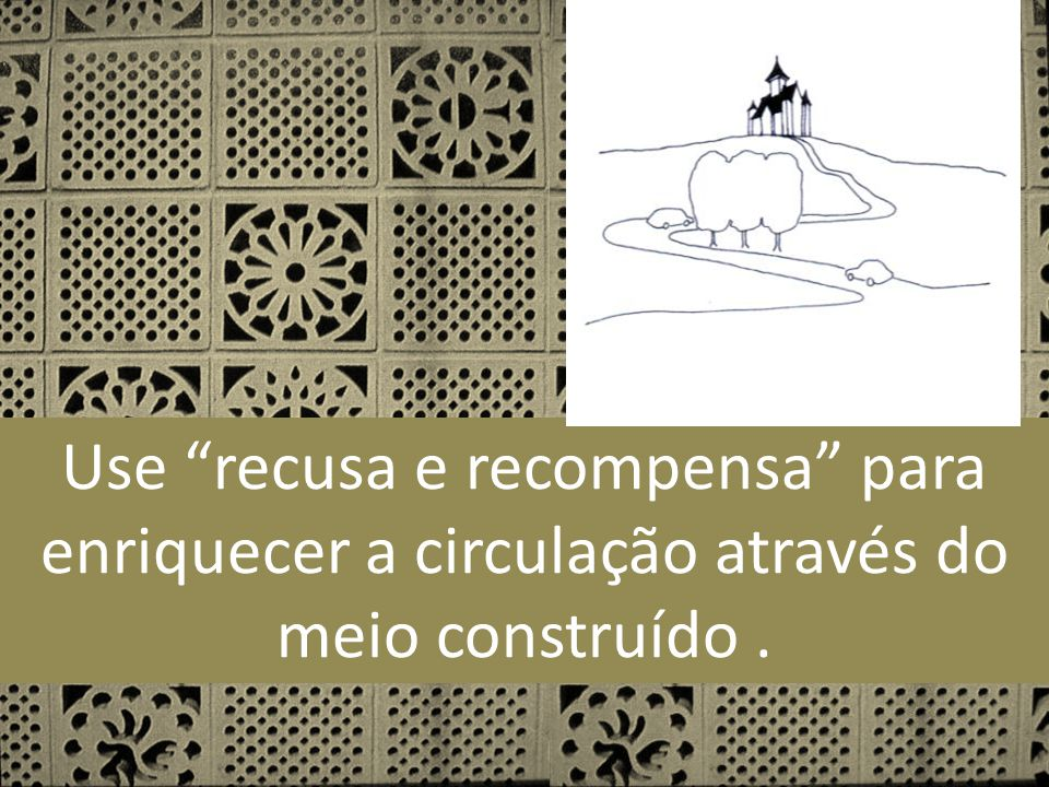 Use recusa e recompensa para enriquecer a circulação através do meio construído.