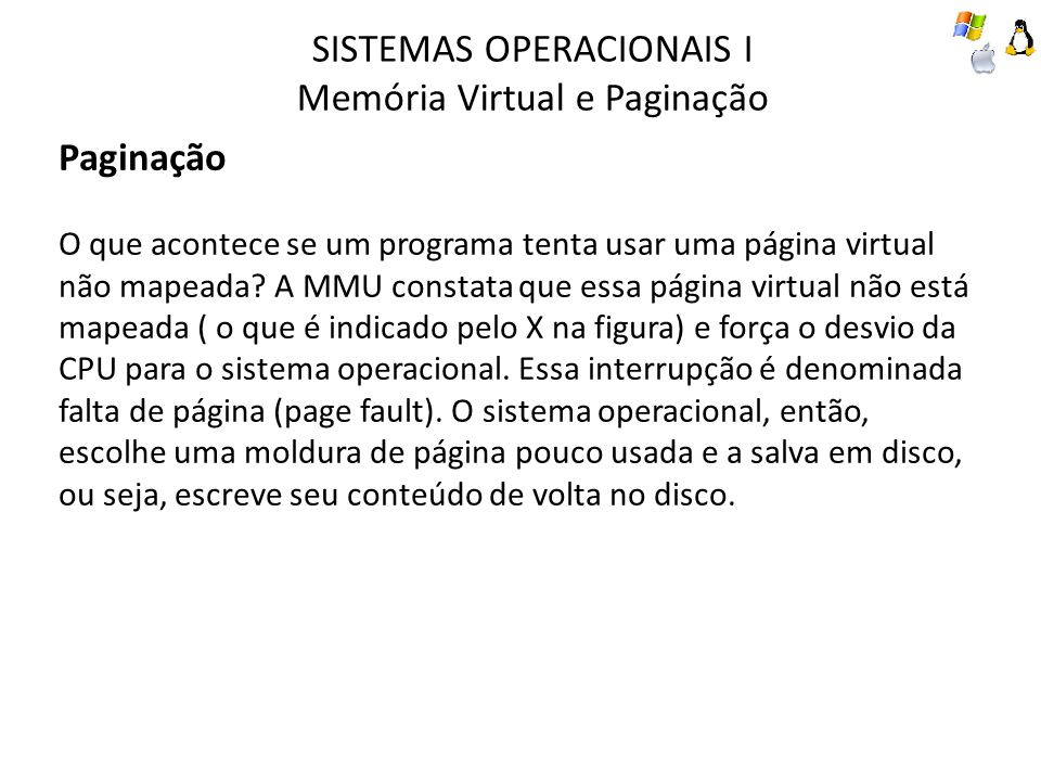 SISTEMAS OPERACIONAIS I Memória Virtual e Paginação Paginação O que acontece se um programa tenta usar uma página virtual não mapeada? A MMU constata