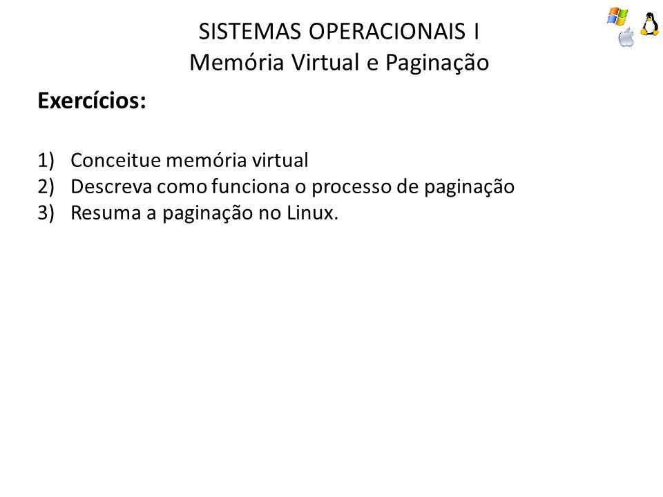 SISTEMAS OPERACIONAIS I Memória Virtual e Paginação Exercícios: 1)Conceitue memória virtual 2)Descreva como funciona o processo de paginação 3)Resuma