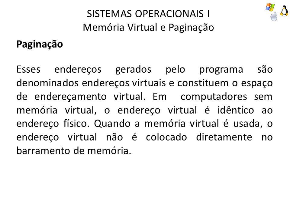 SISTEMAS OPERACIONAIS I Memória Virtual e Paginação Paginação Esses endereços gerados pelo programa são denominados endereços virtuais e constituem o