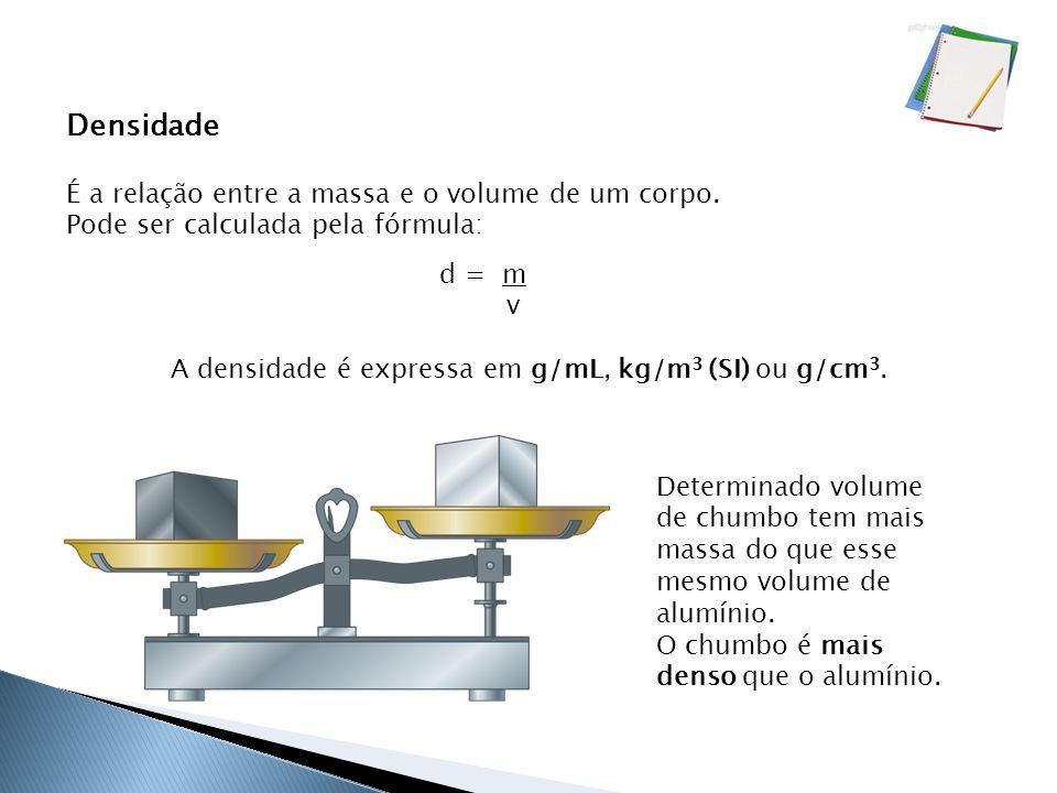 A densidade de uma substância pode sofrer alteração com a variação da temperatura e da pressão, porém não se altera com a variação da massa da substância.