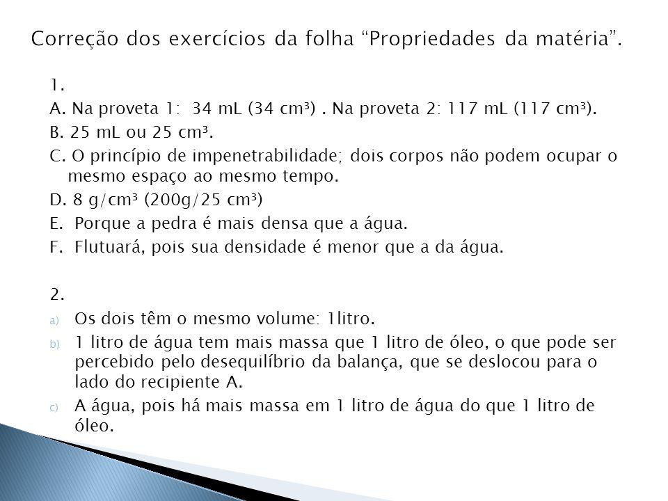 3.a) Isopor d = 0,03g/cm ³ V = 2 cm³ m = d.v m = 0,03.