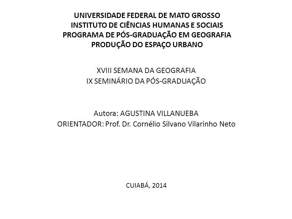 UNIVERSIDADE FEDERAL DE MATO GROSSO INSTITUTO DE CIÊNCIAS HUMANAS E SOCIAIS PROGRAMA DE PÓS-GRADUAÇÃO EM GEOGRAFIA PRODUÇÃO DO ESPAÇO URBANO XVIII SEM