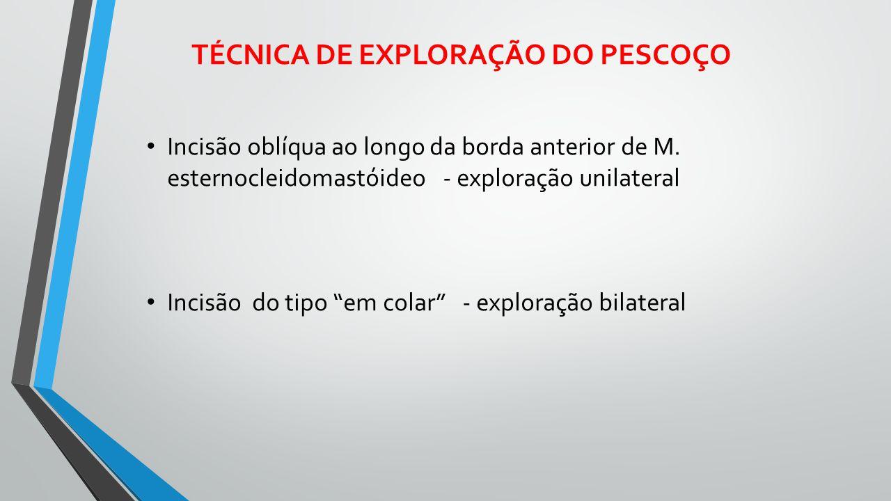 """TÉCNICA DE EXPLORAÇÃO DO PESCOÇO Incisão oblíqua ao longo da borda anterior de M. esternocleidomastóideo - exploração unilateral Incisão do tipo """"em c"""