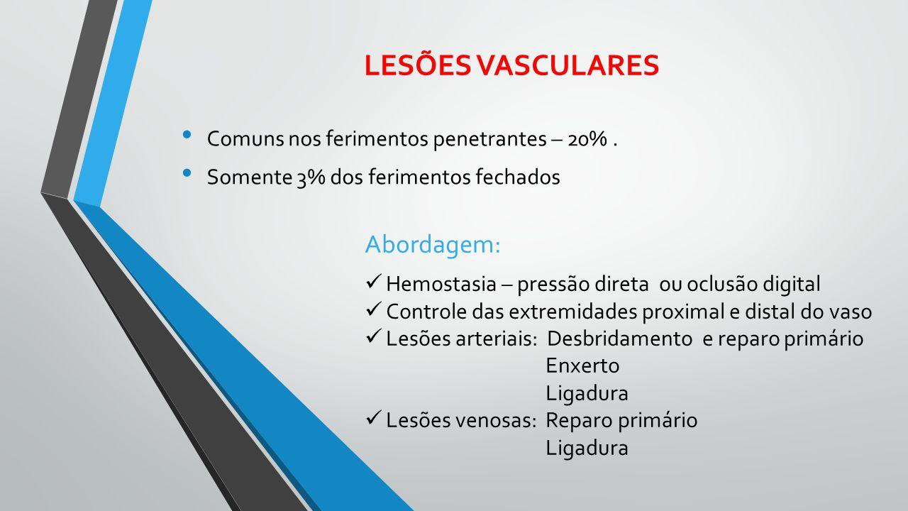 LESÕES VASCULARES Comuns nos ferimentos penetrantes – 20%. Somente 3% dos ferimentos fechados Abordagem: Hemostasia – pressão direta ou oclusão digita