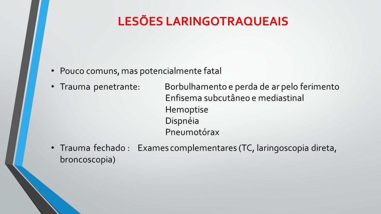 LESÕES LARINGOTRAQUEAIS Pouco comuns, mas potencialmente fatal Trauma penetrante: Borbulhamento e perda de ar pelo ferimento Enfisema subcutâneo e med