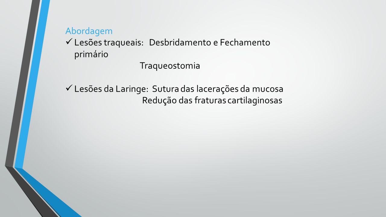 Abordagem Lesões traqueais: Desbridamento e Fechamento primário Traqueostomia Lesões da Laringe: Sutura das lacerações da mucosa Redução das fraturas