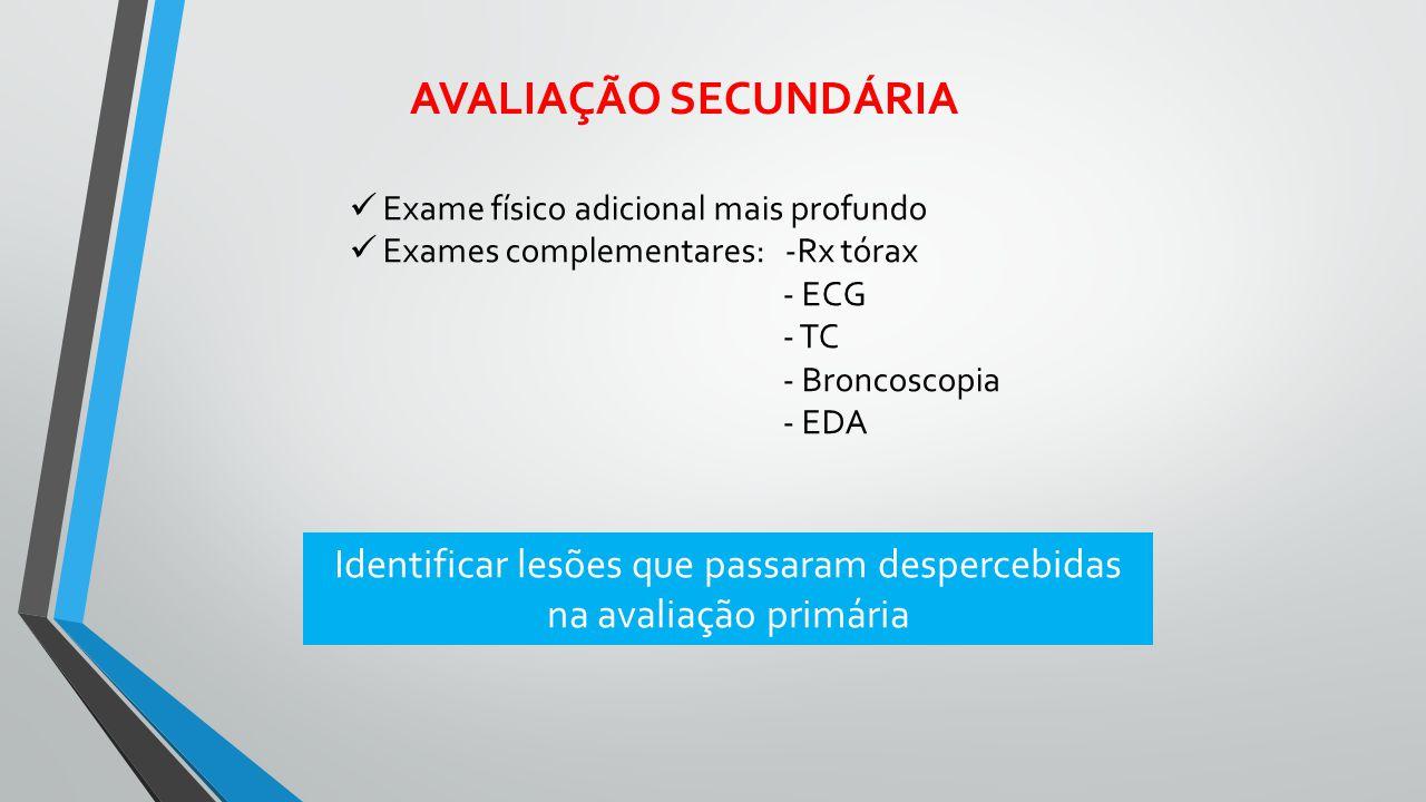 AVALIAÇÃO SECUNDÁRIA Exame físico adicional mais profundo Exames complementares: -Rx tórax - ECG - TC - Broncoscopia - EDA Identificar lesões que pass