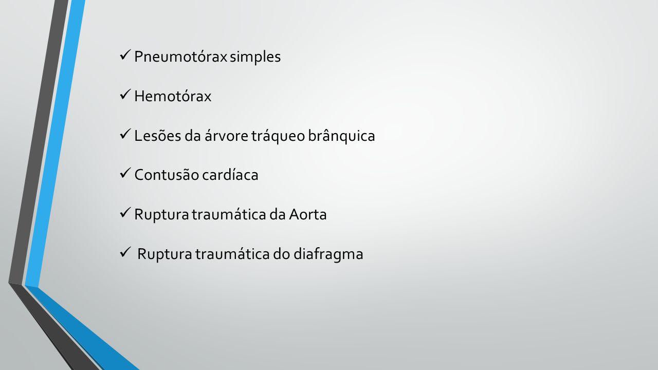 Pneumotórax simples Hemotórax Lesões da árvore tráqueo brânquica Contusão cardíaca Ruptura traumática da Aorta Ruptura traumática do diafragma