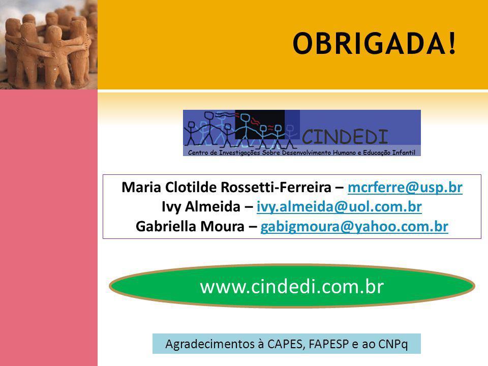 OBRIGADA! Agradecimentos à CAPES, FAPESP e ao CNPq Maria Clotilde Rossetti-Ferreira – mcrferre@usp.brmcrferre@usp.br Ivy Almeida – ivy.almeida@uol.com