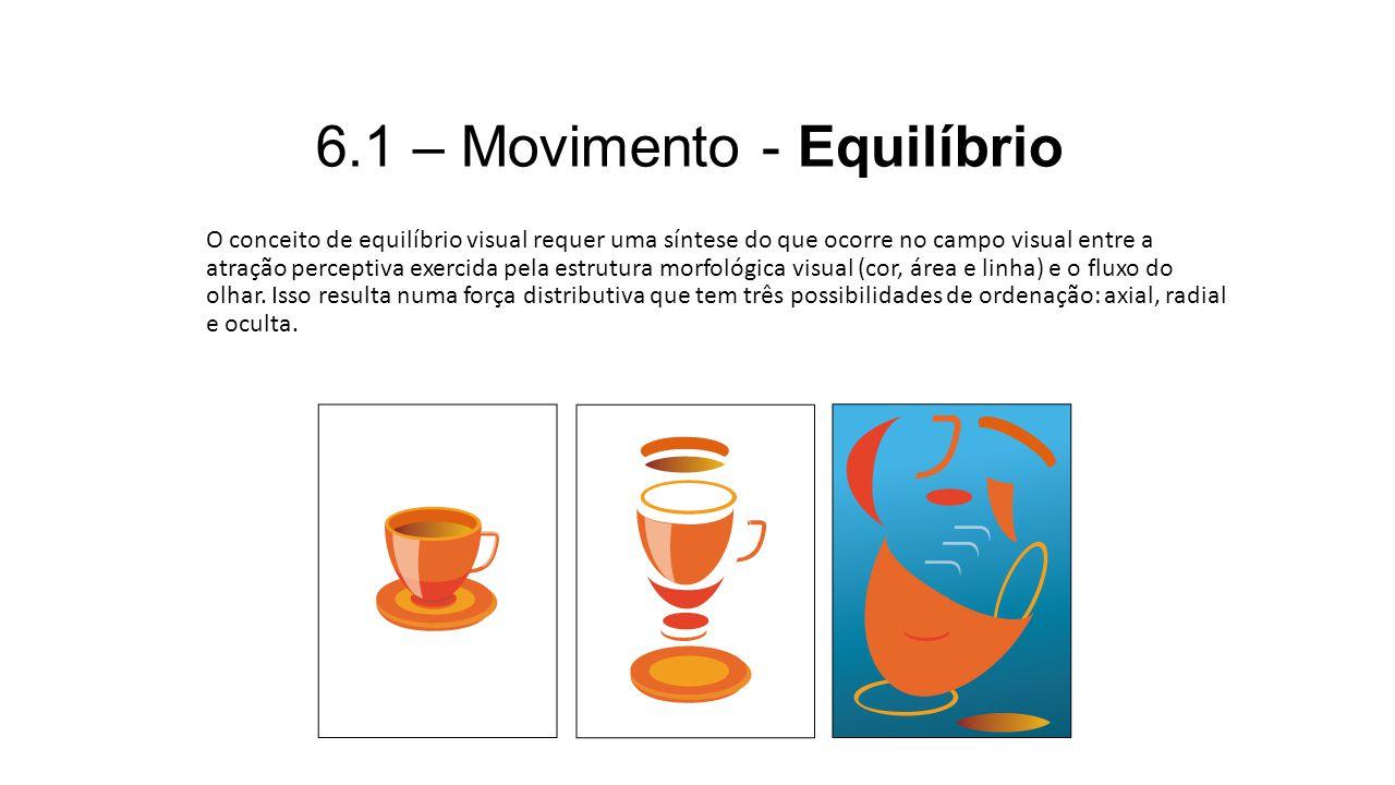 6.1 – Movimento - Equilíbrio O conceito de equilíbrio visual requer uma síntese do que ocorre no campo visual entre a atração perceptiva exercida pela