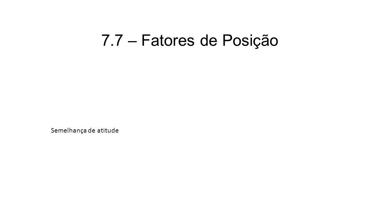 7.7 – Fatores de Posição Semelhança de atitude
