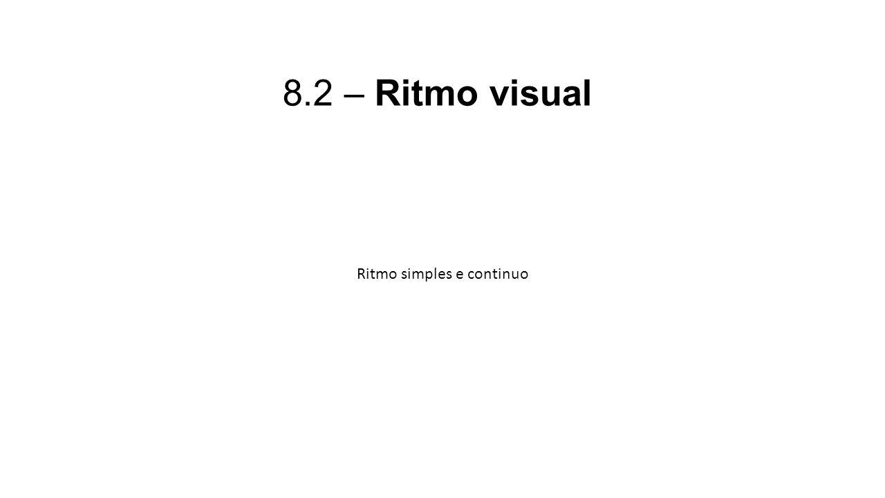 8.2 – Ritmo visual Ritmo simples e continuo