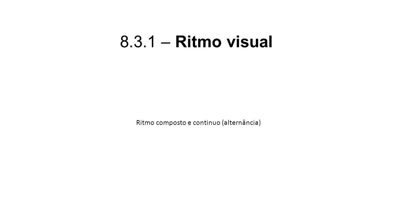 8.3.1 – Ritmo visual Ritmo composto e continuo (alternância)
