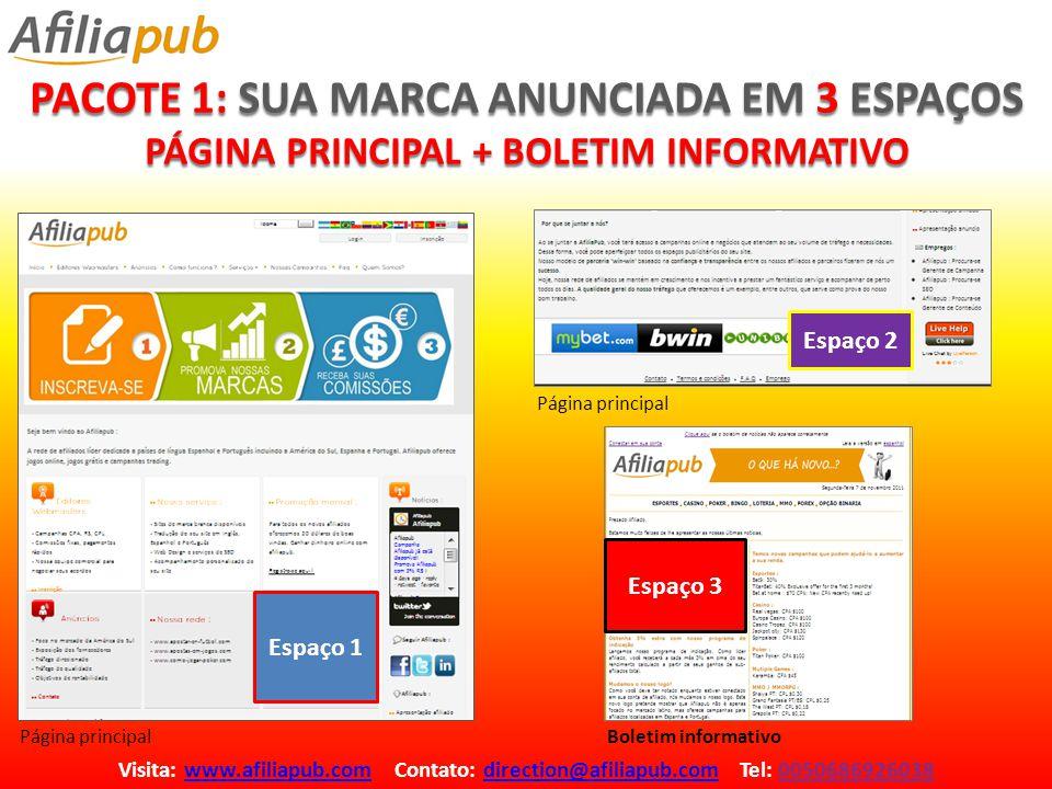 PACOTE 1: SUA MARCA ANUNCIADA EM 3 ESPAÇOS PÁGINA PRINCIPAL + BOLETIM INFORMATIVO Visita: www.afiliapub.com Contato: direction@afiliapub.com Tel: 0050