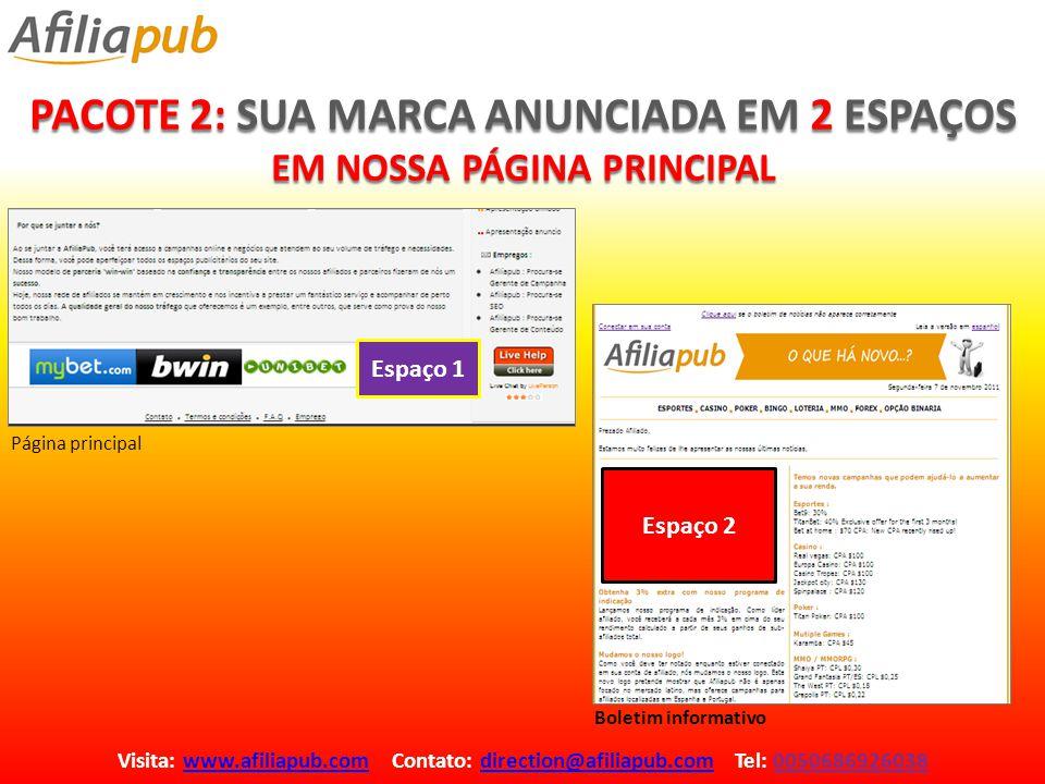 PACOTE 3: SUA MARCA ANUNCIADA EM NOSSO BOLETIM INFORMATIVO MENSAL Visita: www.afiliapub.com Contato: direction@afiliapub.com Tel: 0050686926038www.afiliapub.comdirection@afiliapub.com Espaço 1 Boletim informativo