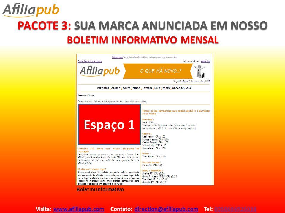 PACOTE 3: SUA MARCA ANUNCIADA EM NOSSO BOLETIM INFORMATIVO MENSAL Visita: www.afiliapub.com Contato: direction@afiliapub.com Tel: 0050686926038www.afi