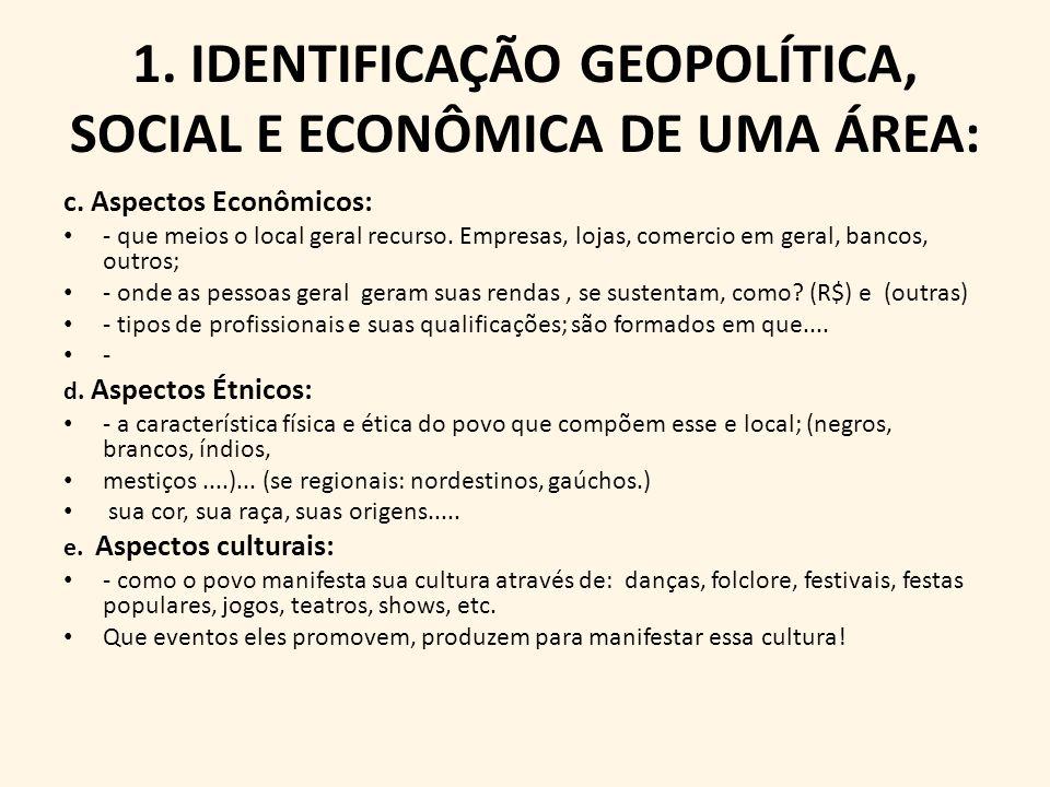 1. IDENTIFICAÇÃO GEOPOLÍTICA, SOCIAL E ECONÔMICA DE UMA ÁREA: c. Aspectos Econômicos: - que meios o local geral recurso. Empresas, lojas, comercio em