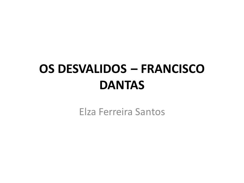 OS DESVALIDOS – FRANCISCO DANTAS Elza Ferreira Santos