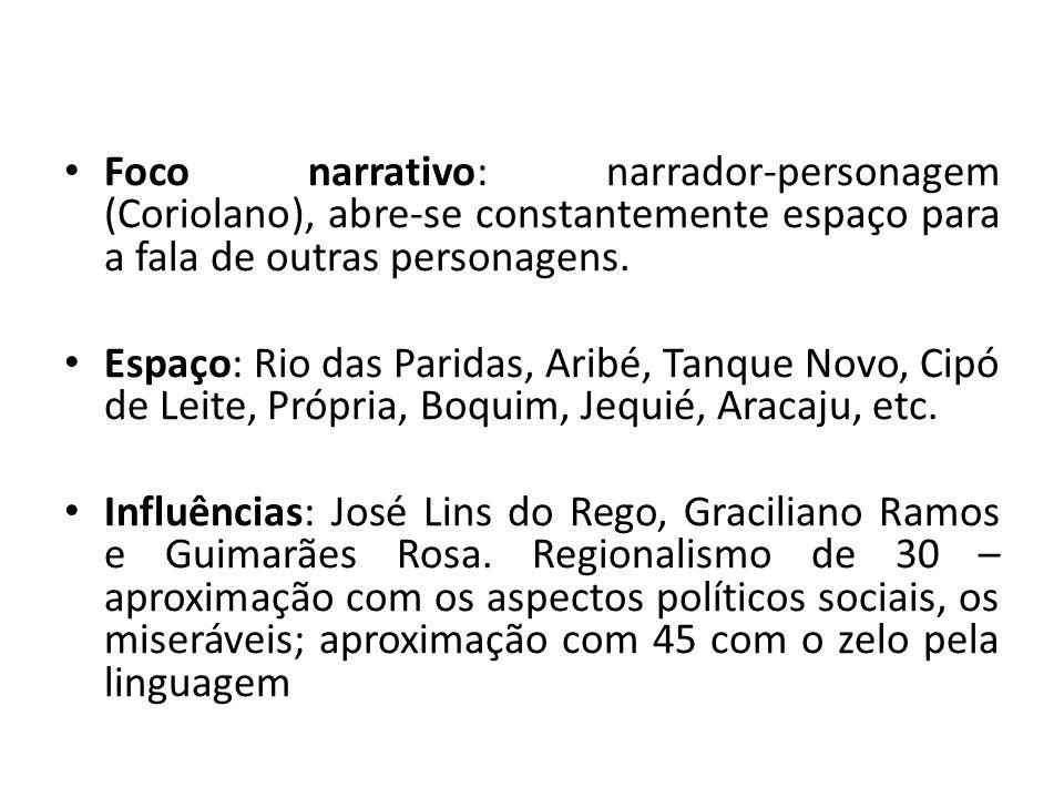 Foco narrativo: narrador-personagem (Coriolano), abre-se constantemente espaço para a fala de outras personagens.