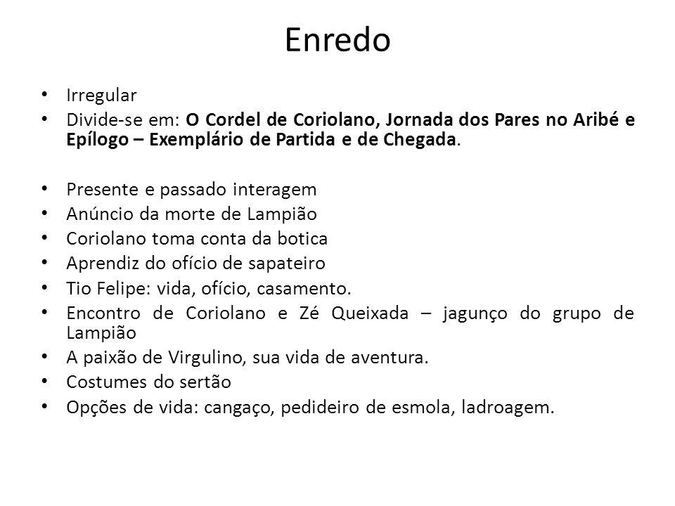 Enredo Irregular Divide-se em: O Cordel de Coriolano, Jornada dos Pares no Aribé e Epílogo – Exemplário de Partida e de Chegada.