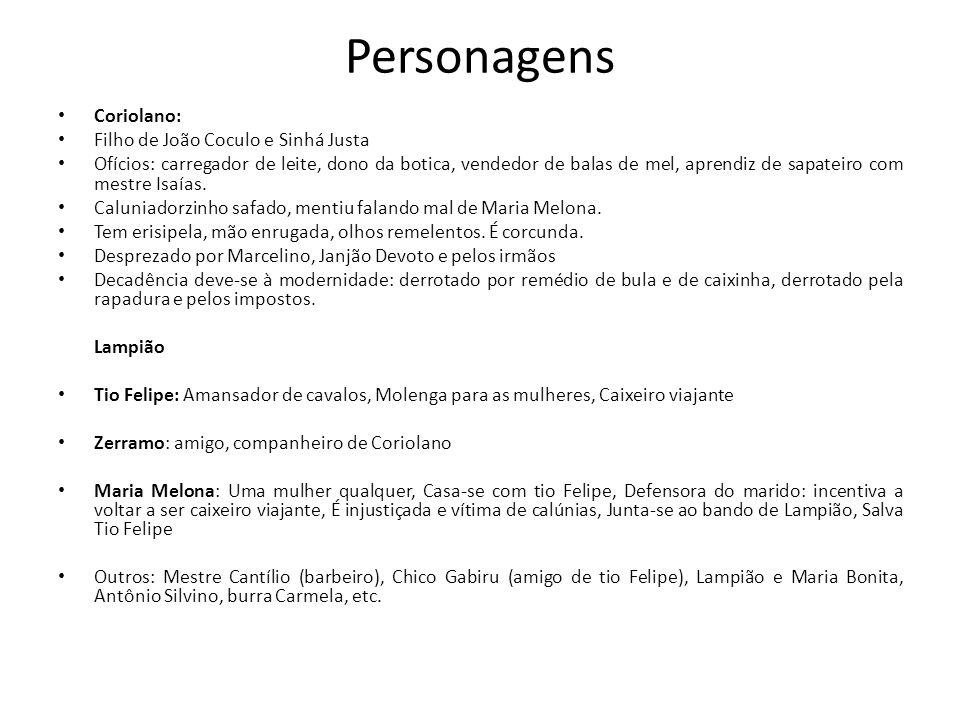 Personagens Coriolano: Filho de João Coculo e Sinhá Justa Ofícios: carregador de leite, dono da botica, vendedor de balas de mel, aprendiz de sapateiro com mestre Isaías.