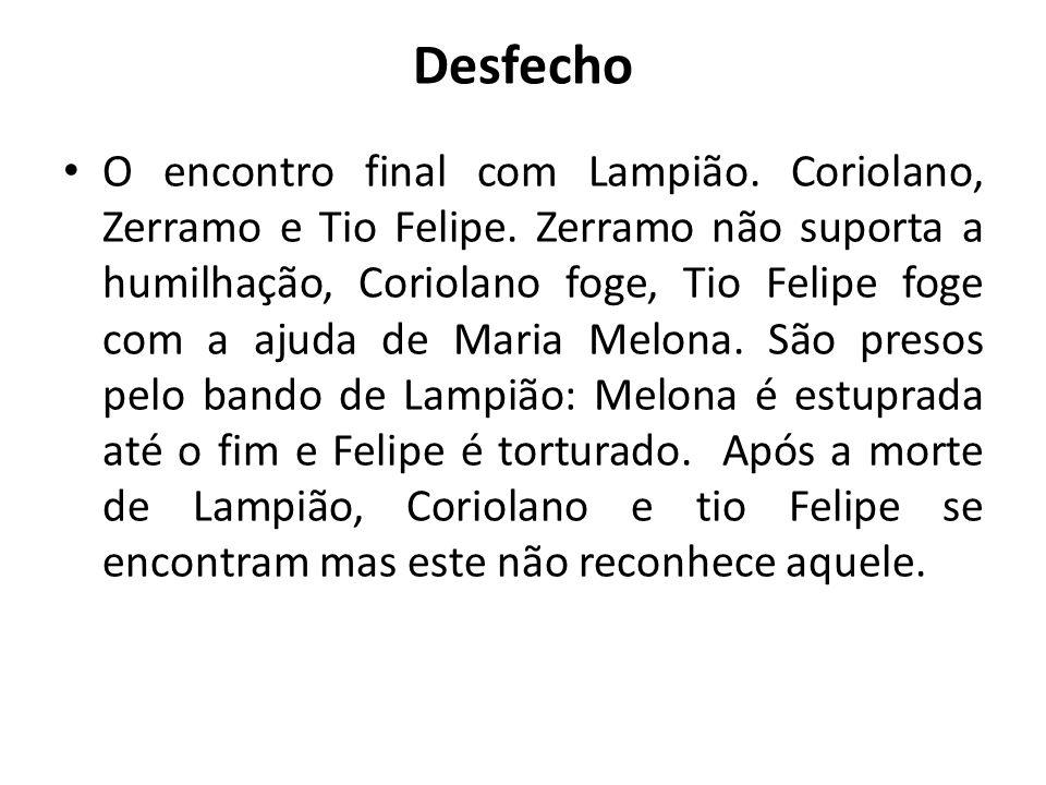 Desfecho O encontro final com Lampião. Coriolano, Zerramo e Tio Felipe.