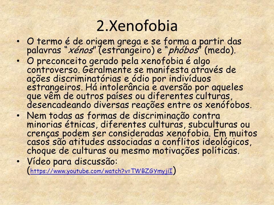 """2.Xenofobia O termo é de origem grega e se forma a partir das palavras """"xénos"""" (estrangeiro) e """"phóbos"""" (medo). O preconceito gerado pela xenofobia é"""