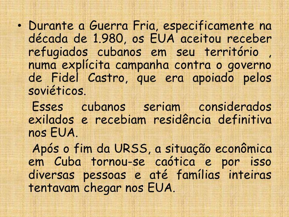 Durante a Guerra Fria, especificamente na década de 1.980, os EUA aceitou receber refugiados cubanos em seu território, numa explícita campanha contra o governo de Fidel Castro, que era apoiado pelos soviéticos.