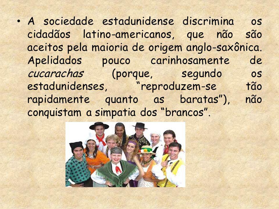 A sociedade estadunidense discrimina os cidadãos latino-americanos, que não são aceitos pela maioria de origem anglo-saxônica.