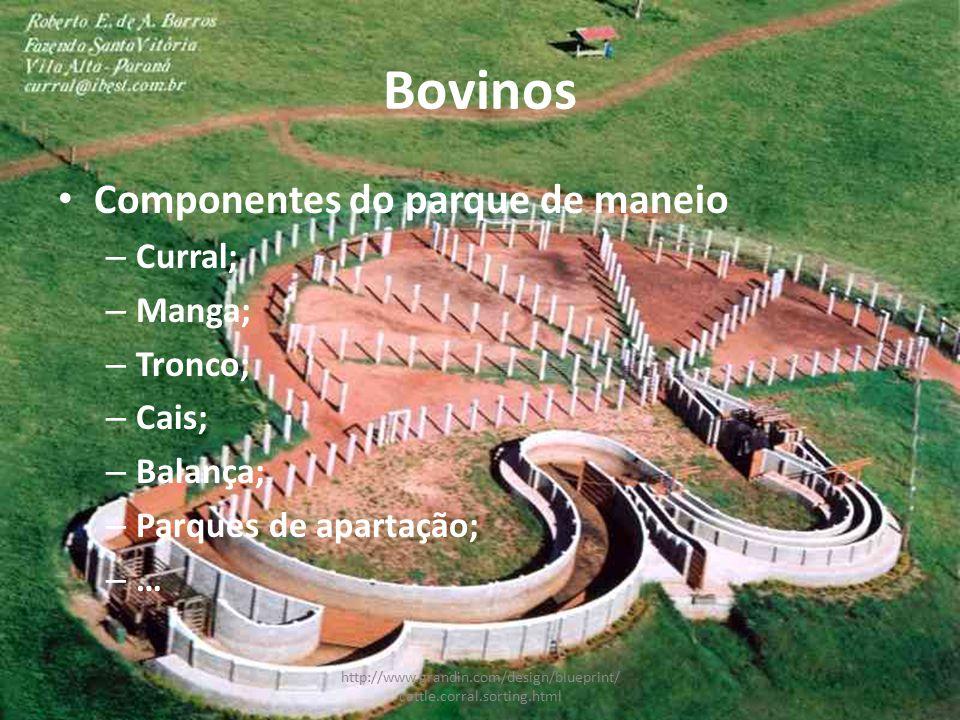 Bovinos Componentes do parque de maneio – Curral; – Manga; – Tronco; – Cais; – Balança; – Parques de apartação; – … http://www.grandin.com/design/blueprint/ cattle.corral.sorting.html