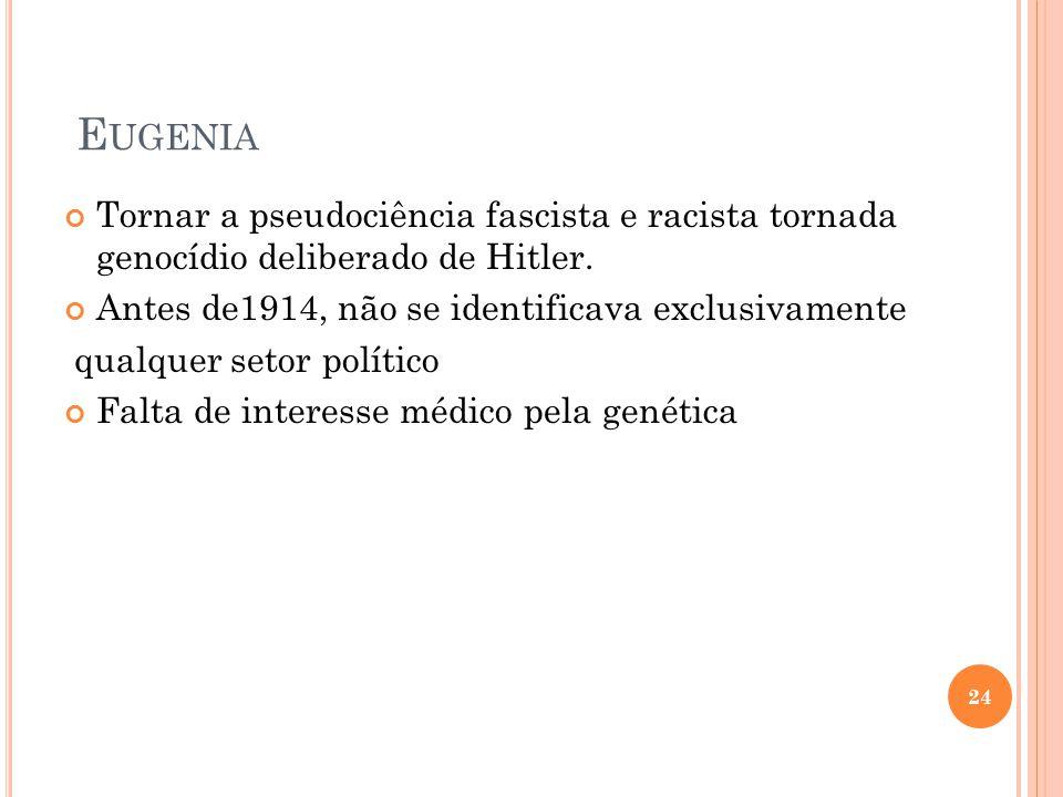 E UGENIA Tornar a pseudociência fascista e racista tornada genocídio deliberado de Hitler. Antes de1914, não se identificava exclusivamente qualquer s