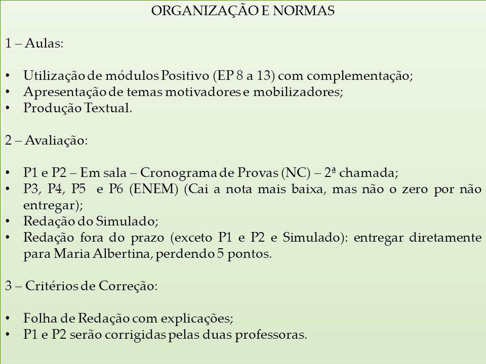 ORGANIZAÇÃO E NORMAS 1 – Aulas: Utilização de módulos Positivo (EP 8 a 13) com complementação; Apresentação de temas motivadores e mobilizadores; Prod