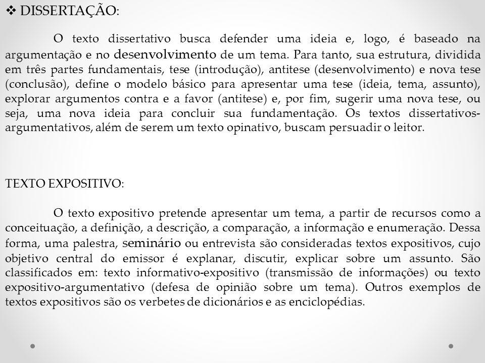  DISSERTAÇÃO: O texto dissertativo busca defender uma ideia e, logo, é baseado na argumentação e no desenvolvimento de um tema. Para tanto, sua estru