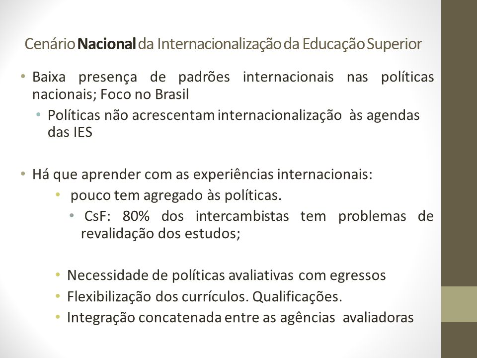 Cenário Nacional da Internacionalização da Educação Superior Baixa presença de padrões internacionais nas políticas nacionais; Foco no Brasil Política