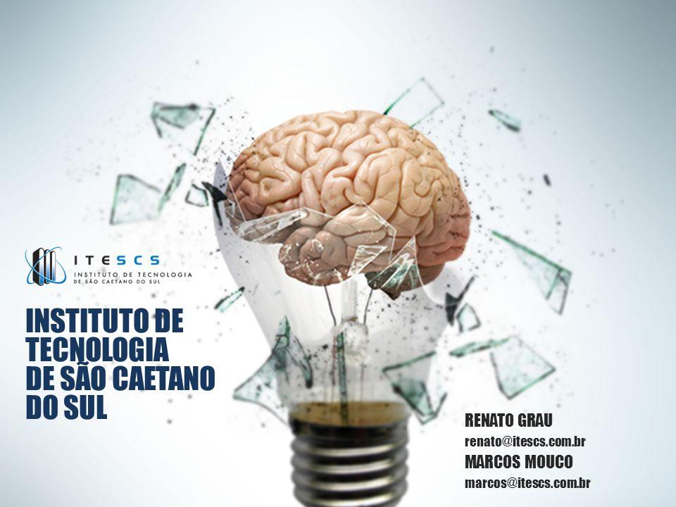 INSTITUTO DE TECNOLOGIA DE SÃO CAETANO DO SUL RENATO GRAU renato@itescs.com.br MARCOS MOUCO marcos@itescs.com.br