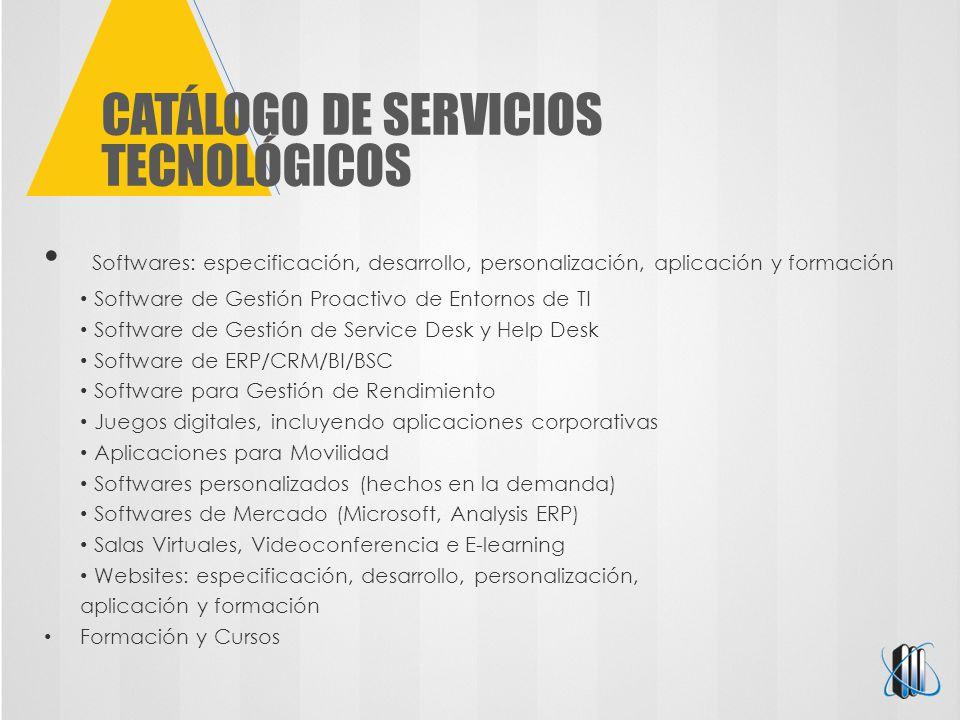 CATÁLOGO DE SERVICIOS TECNOLÓGICOS Softwares: especificación, desarrollo, personalización, aplicación y formación Software de Gestión Proactivo de Ent