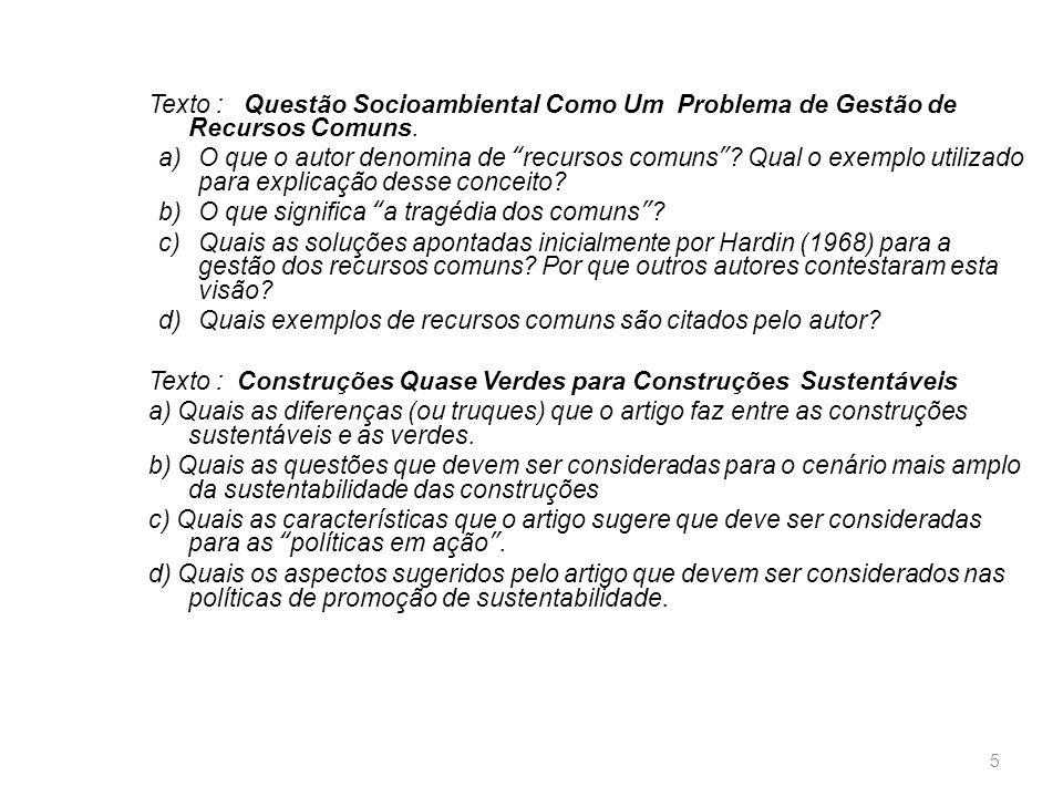 """Texto : Questão Socioambiental Como Um Problema de Gestão de Recursos Comuns. a)O que o autor denomina de """"recursos comuns""""? Qual o exemplo utilizado"""