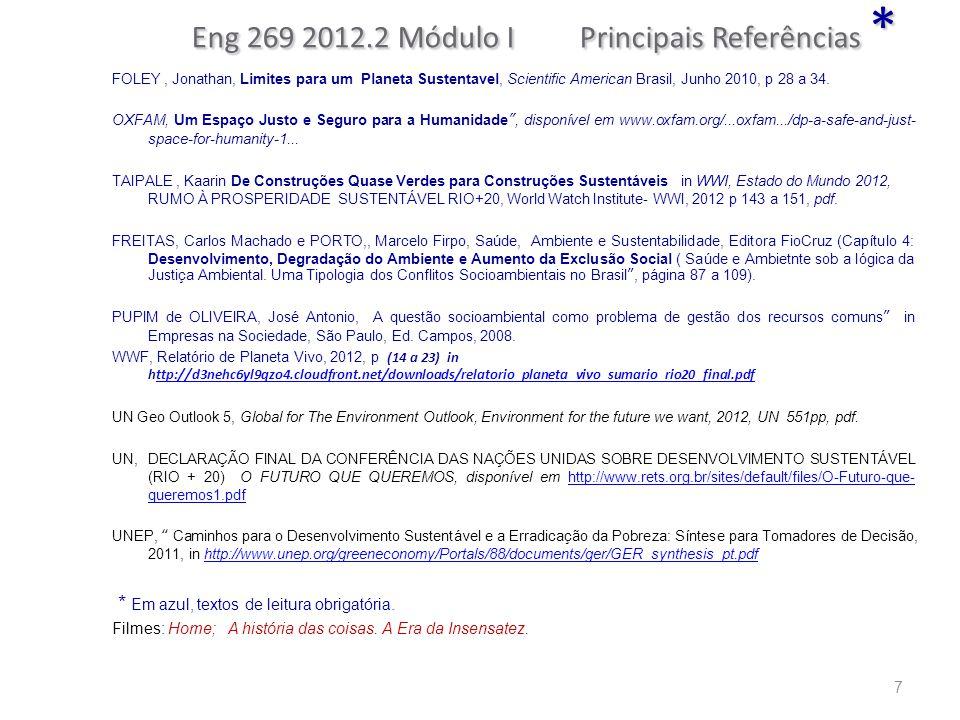 Eng 269 2012.2 Módulo I Principais Referências * FOLEY, Jonathan, Limites para um Planeta Sustentavel, Scientific American Brasil, Junho 2010, p 28 a