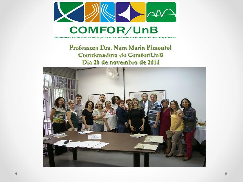 Professora Dra. Nara Maria Pimentel Coordenadora do Comfor/UnB Dia 26 de novembro de 2014